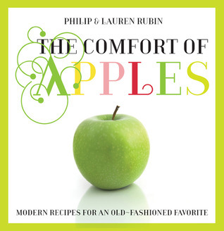The Comfort of Apples: Modern Recipes for an Old-Fashioned Favorite Philip Rubin