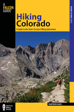 Hiking Colorado, 3rd: A Guide to the States Greatest Hiking Adventures  by  Maryann Gaug