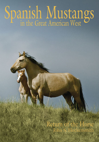 Spanish Mustangs in the Great American West: Return of the Horse to American John S. Hockensmith
