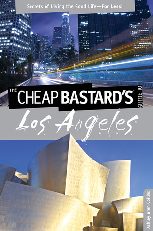 The Cheap Bastards® Guide to Los Angeles: Secrets of Living the Good Life--For Less!  by  Ashley Wren Collins