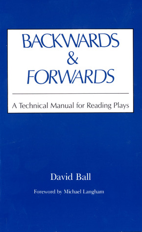 Backwards & Forwards: A Technical Manual for Reading Plays David Ball