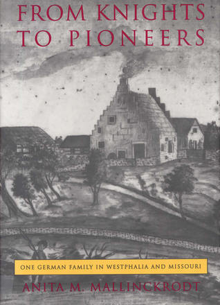 From Knights to Pioneers: One German Family in Westphalia and Missouri  by  Anita M. Mallinckrodt
