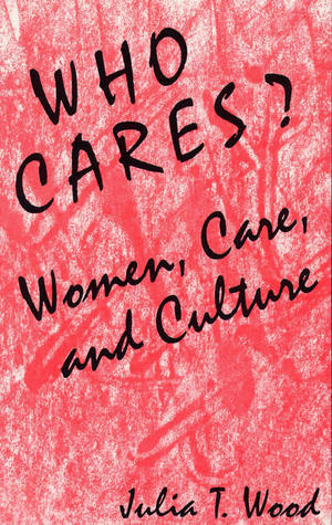 Who Cares? Women, Care, and Culture Julia T. Wood