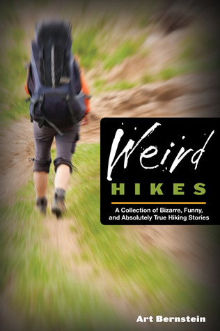 Weird Hikes, 2nd: A Collection of Bizarre, Funny, and Absolutely True Hiking Stories  by  Art Bernstein