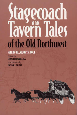 Stagecoach and Tavern Tales of the Old Northwest  by  Harry Ellsworth Cole