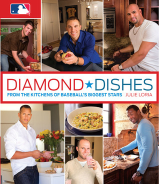 Diamond Dishes: From the Kitchens of Baseballs Biggest Stars Julie Loria