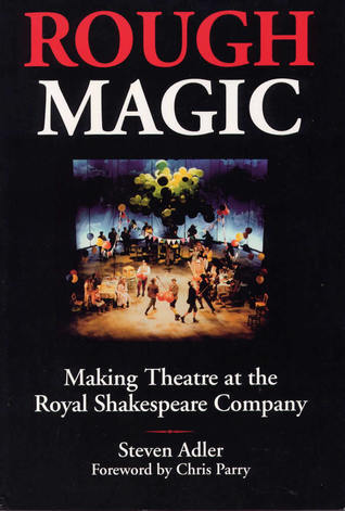 Rough Magic: Making Theatre at the Royal Shakespeare Company Steven Adler