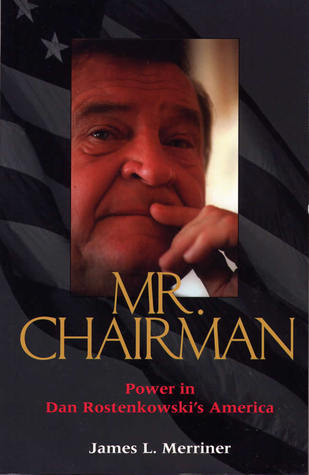 Mr. Chairman: Power in Dan Rostenkowskis America  by  James L. Merriner