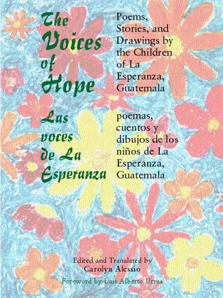 The Voices of Hope: Poems, Stories, and Drawings the Children of La Esperanza, Guatemala by Carolyn Alessio