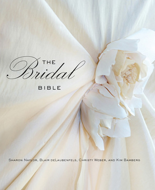The Bridal Bible: Inspiration for Planning Your Perfect Wedding Sharon Naylor