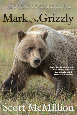 Mark of the Grizzly, 2nd: Revised and Updated with More Stories of Recent Bear Attacks and the Hard Lessons Learned Scott McMillion