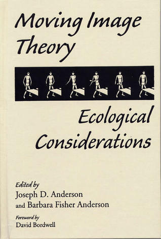 Moving Image Theory: Ecological Considerations  by  Joseph D. Anderson