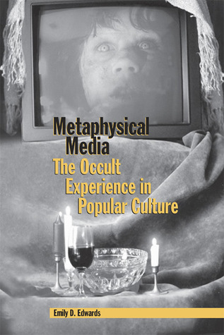 Metaphysical Media: The Occult Experience in Popular Culture  by  Emily D. Edwards
