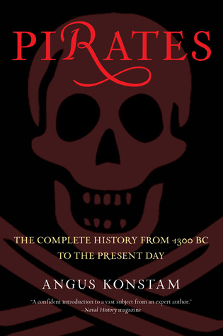 Pirates: The Complete History from 1300 BC to the Present Day Angus Konstam