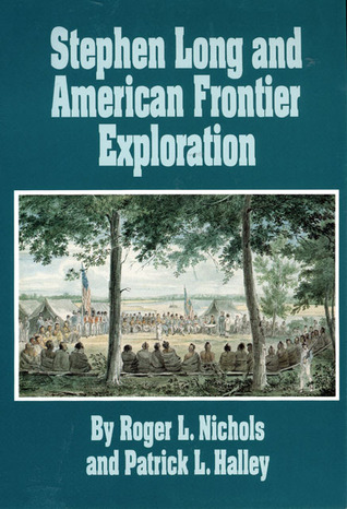 Stephen Long and American Frontier Exploration Roger L. Nichols