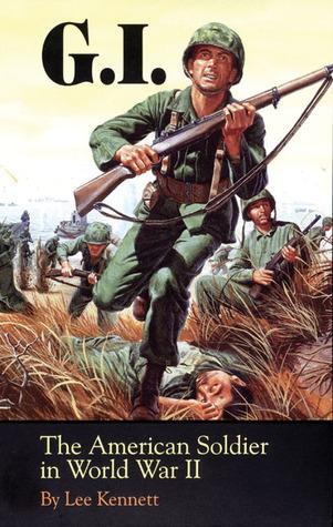 G.I.: The American Soldier in World War II Lee Kennett
