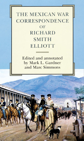 The Mexican War Correspondence of Richard Smith Elliott  by  Richard Smith Elliott