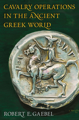 Cavalry Operations in the Ancient Greek World  by  Robert E. Gaebel