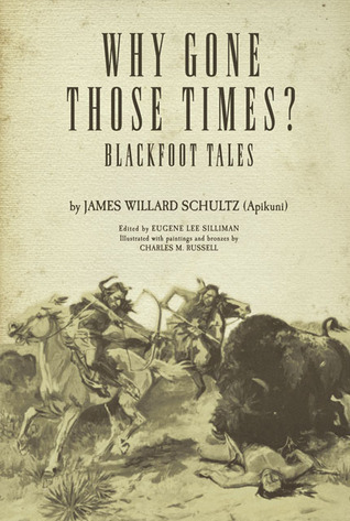 Why Gone Those Times?: Blackfoot Tales James Willard Schultz