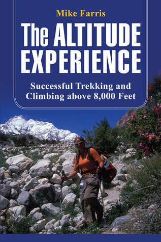 The Altitude Experience: Successful Trekking and Climbing Above 8,000 Feet  by  Mike  Farris