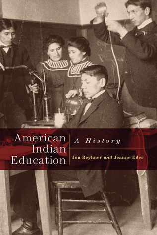 American Indian Education: A History  by  Jon Reyhner