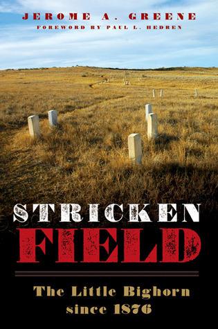 Stricken Field: The Little Bighorn since 1876 Jerome A. Greene
