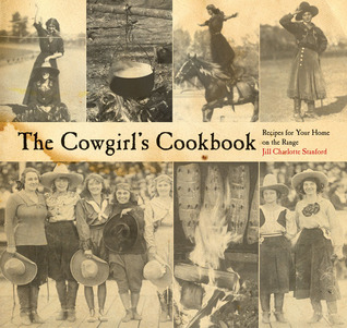 The Cowgirls Cookbook: Recipes for Your Home on the Range  by  Jill Charlotte Stanford