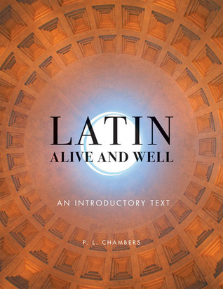 Latin Alive and Well: An Introductory Text  by  P.L. Chambers