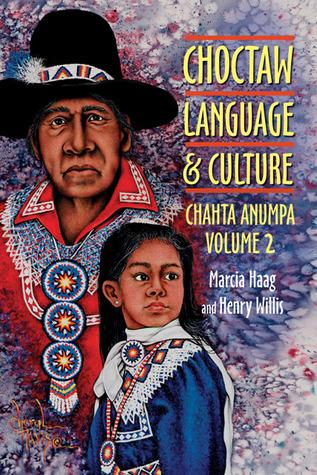 Choctaw Language and Culture: Chahta Anumpa Marcia Haag