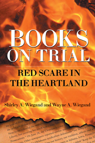 Books on Trial: Red Scare in the Heartland Shirley A. Wiegand