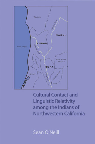 Cultural Contact and Linguistic Relativity among the Indians of Northwestern California  by  Sean ONeill