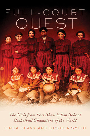 Full-Court Quest: The Girls from Fort Shaw Indian School Basketball Champions of the World  by  Linda Peavy
