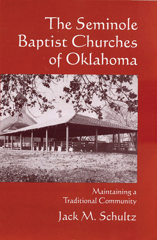 The Seminole Baptist Churches of Oklahoma: Maintaining a Traditional Community Jack M Schultz