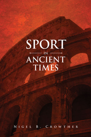 Sport in Ancient Times  by  Nigel B Crowther