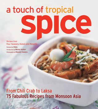 A Touch of Tropical Spice: From Chili Crab to Laksa 75 Easy-to Prepare Dishes from Monsoon Asia Wendy Hutton