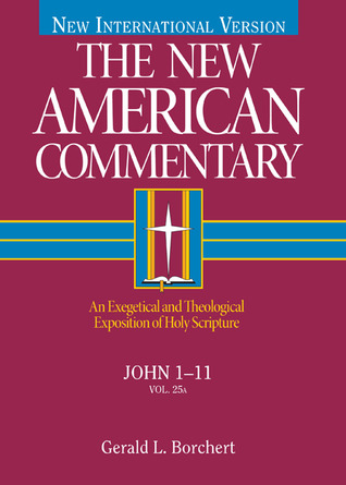 John 1-11: An Exegetical and Theological Exposition of Holy Scripture  by  Gerald L. Borchert