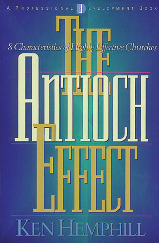 The Antioch Effect: 8 Characteristics of Highly Effective Churches Kenneth S. Hemphill