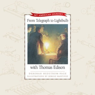 From Telegraph to Light Bulb with Thomas Edison  by  Deborah Hedstrom-Page