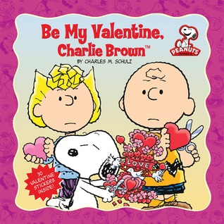 Peanuts: Be My Valentine, Charlie Brown  by  Charles M. Schulz