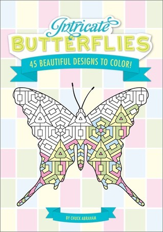Intricate Butterflies: 45 Beautiful Designs to Color!  by  Chuck Abraham