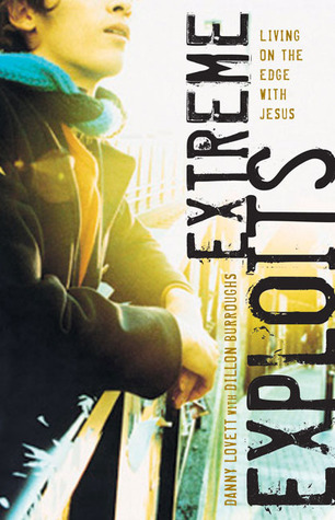 Extreme Exploits: Living On the Edge with Jesus  by  Danny Lovett