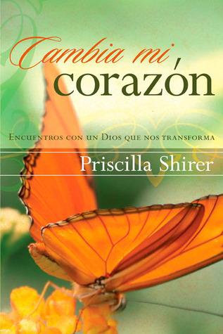 Cambia mi corazón: Encuentros con un Dios que nos transforma  by  Priscilla Shirer