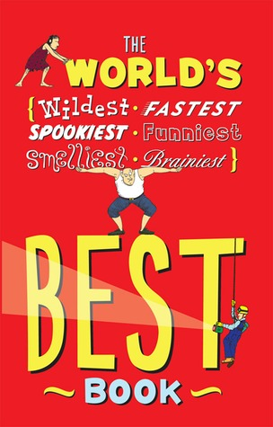 The Worlds Best Book: The Spookiest, Smelliest, Wildest, Oldest, Weirdest, Brainiest, and Funniest Facts  by  Jan Payne