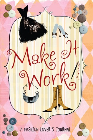Make It Work!: A Fashion Lovers Journal  by  Running Press