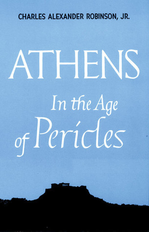 Athens in the Age of Pericles  by  Charles Alexander Robinson Jr.