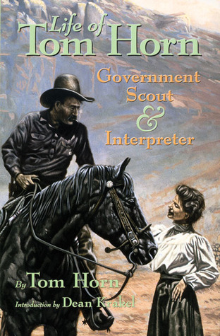 Life of Tom Horn: Government Scout and Interpreter  by  Tom Horn