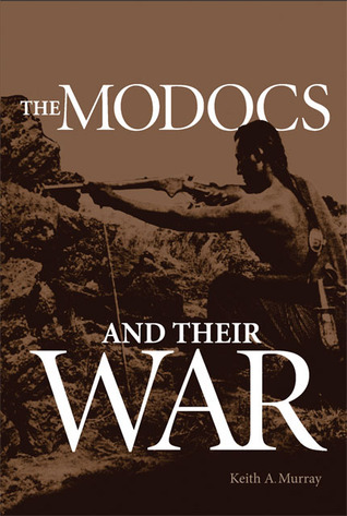 The Modocs and Their War Keith A. Murray