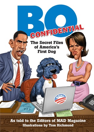 Bo Confidential: The First 100 Days: Observations from Americas Puppy-in-Chief MAD Magazine