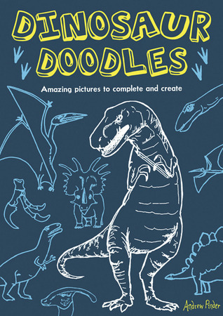 Dinosaur Doodles: Amazing Pictures to Complete and Create Andrew Pinder