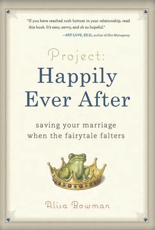 Project: Happily Ever After: Saving Your Marriage When the Fairytale Falters  by  Alisa Bowman